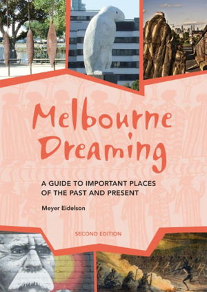 The Melbourne Dreaming : A guide to Aboriginal places of Melbourne